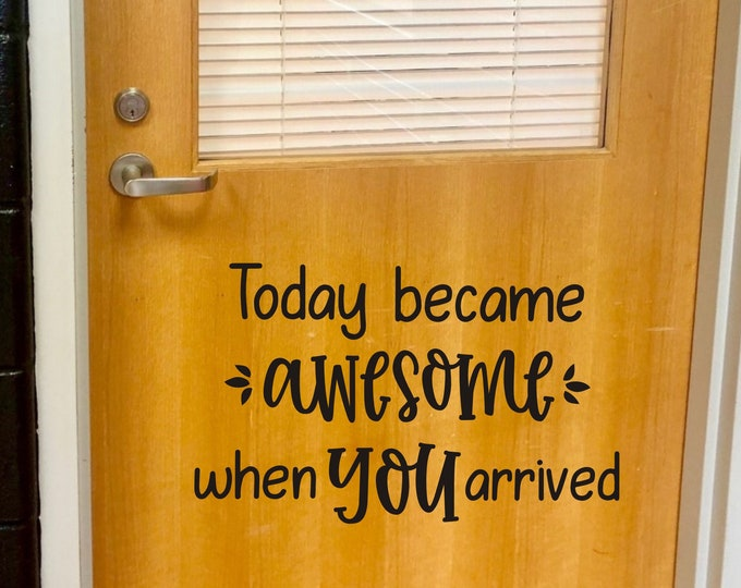 Today Became Awesome Decal for Classroom Door When You Arrived Vinyl Decal for Wall or Whiteboard Welcome Back to School Classroom Decor