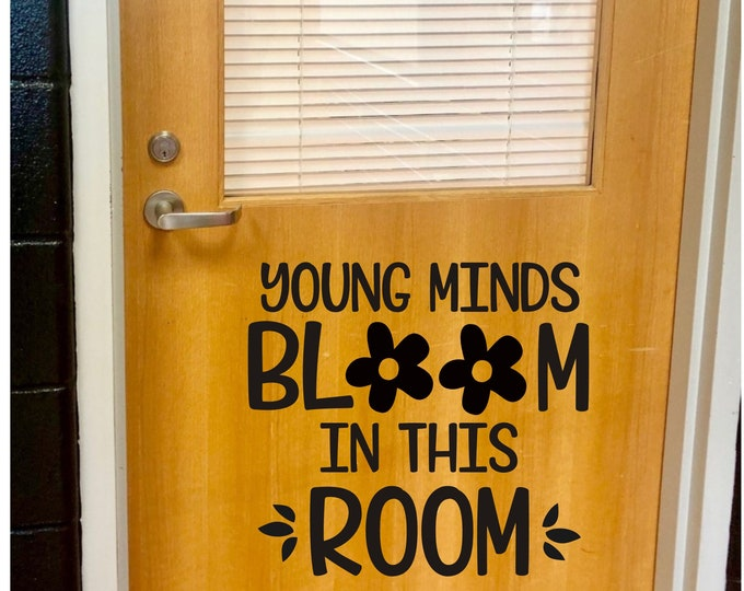 Young Minds Bloom in this Room Decal Vinyl Decal for Classroom Door School Decals Classroom Decor Decal for Teacher Door or Wall