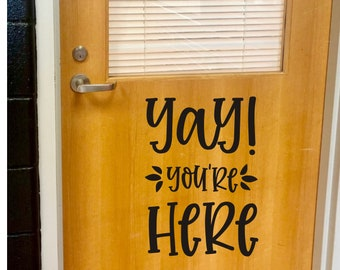 Yay You're Here Decal for Classroom Door or Wall Vinyl Decal for School or Classroom Back to School Teacher Vinyl Decal Classroom Decor