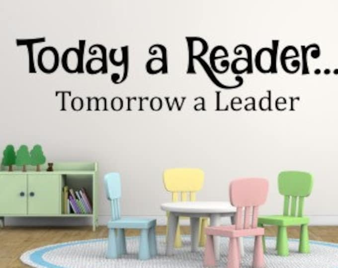 Today a Reader Decal Tomorrow a Leader Decal Wall Decal School Decal Classroom Decal Reading Center Wall Decal Elementary School Teacher