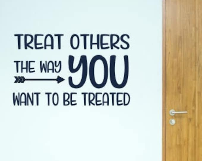 Treat Others The Way you Want to be Treated Wall Decal Vinyl Decal School Teacher Door Decal Kindness Decal Treat Others Vinyl Decor Class