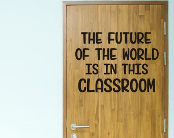The Future of the World Vinyl Decal Is in this Classroom Vinyl Classroom Decal Decor for School Teacher Deal Future Vinyl Wall Decor