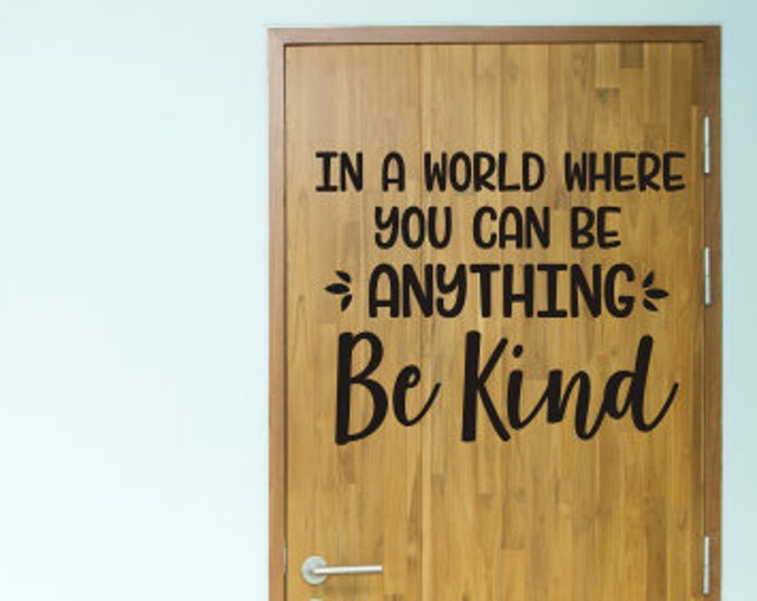 In a World Where you can be Anything Be Kind Vinyl Decal Classroom Decal School Teacher Decor Decal for Door of Classroom Be Kind Vinyl