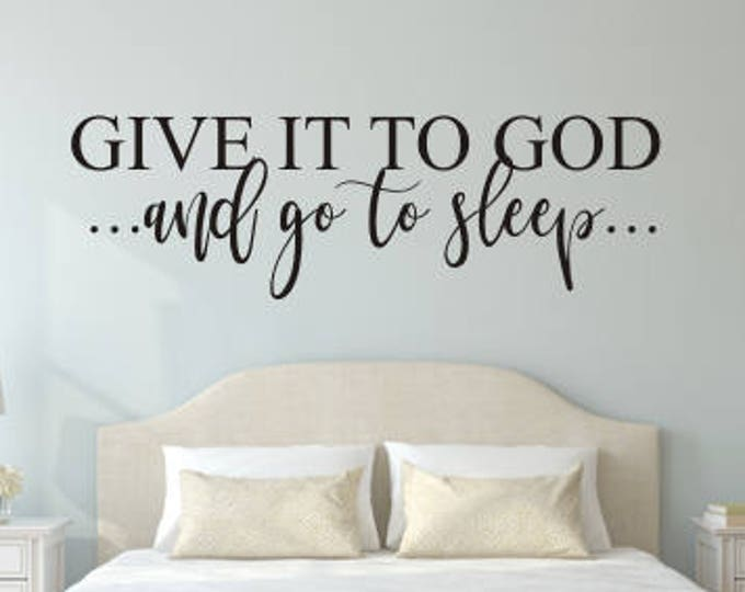 Give it to God Decal- and Go To Sleep -Vinyl Wall Decor -Religious Decal-Scripture-Faith-Master Bedroom Decal-Couples Bedroom Decor