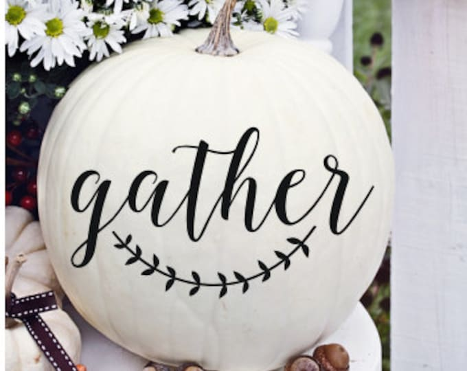 Gather Pumpkin Decal Vinyl Decal Thanksgiving Decor Thanksgiving Table Scape Rustic Handwritten Decal for Thanksgiving Gather with Laurel