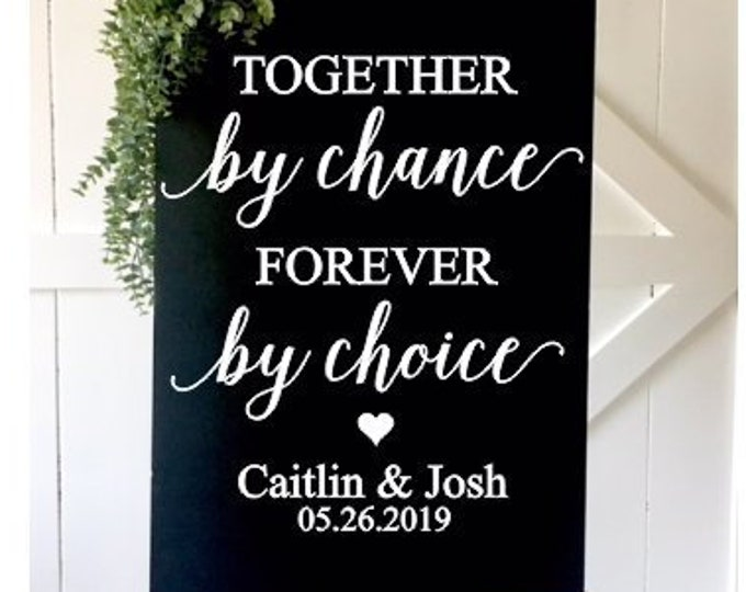 Together by Chance Decal Forever By Choice Vinyl Decor for Wedding Sign Decal for Wedding Decor Personalized Wedding Trend 2019
