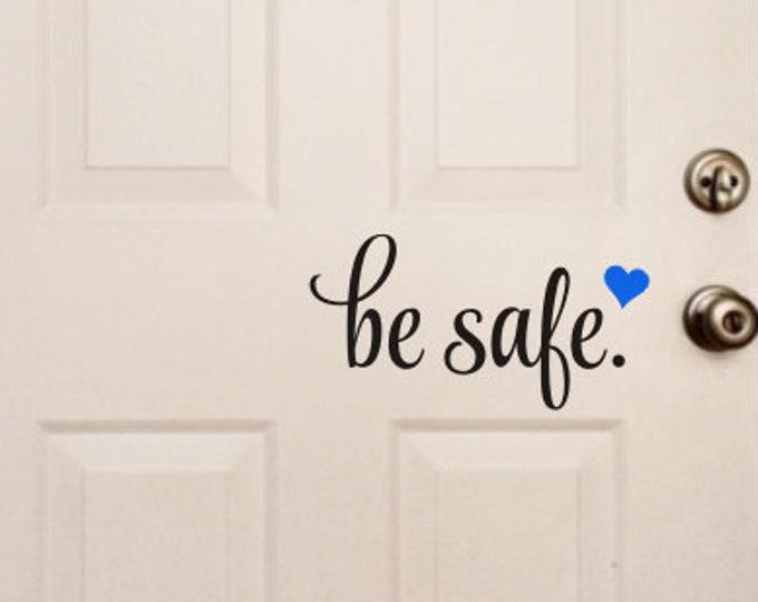 Be Safe Door Decal Vinyl Door Decal Policeman Fireman Military Home Decor Be Safe with Heart Vinyl Decal Wall Decal Small Door Decal Service