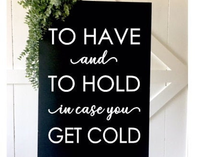 To have and to hold in case you get cold Decal Wedding Vinyl Decal Wedding Sign Blanket Favor Decal for Mirror or Chalkboard Modern Wedding
