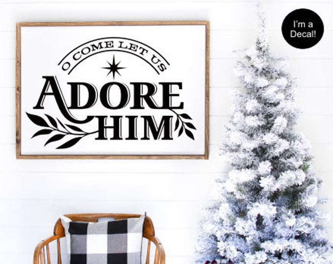 O Come Let Us Adore Him Decal Vinyl Christmas Vinyl Decal for Chalkboard Wall Decal Holiday Rustic Farmhouse Christmas Decor DIY Decal ONLY