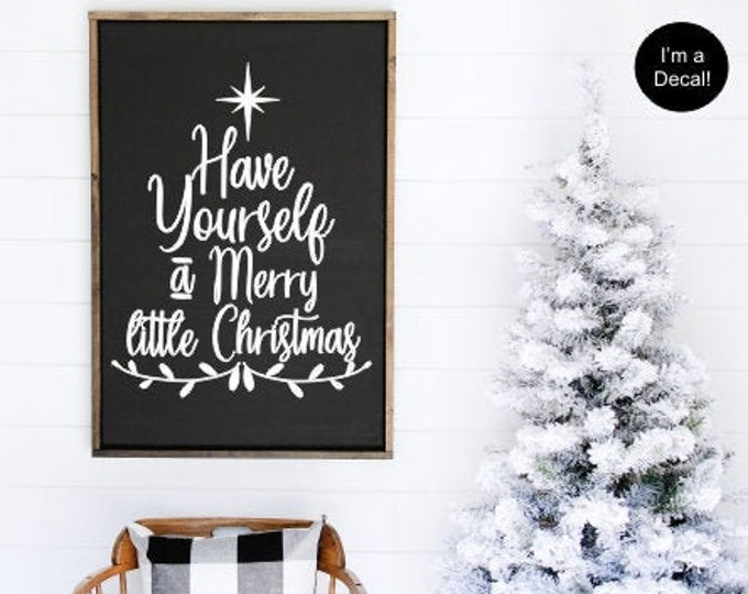 Have Yourself a Merry Little Christmas Decal-Vinyl Decor-Christmas Sign-Holiday Decoration-Seasonal-Farmhouse Christmas DIY Lettering
