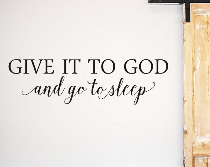 Give it to God Decal And go to Sleep Vinyl Wall Decal Religious Decor Farmhouse Rustic Wall Decal DIY Lettering for Sign Master Bedroom