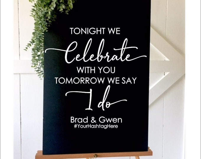 Rehearsal Dinner Decal for Sign Hashtag Decal Tonight we Celebrate with You Tomorrow we say I do Vinyl Decor for Wedding Rehearsal Decal