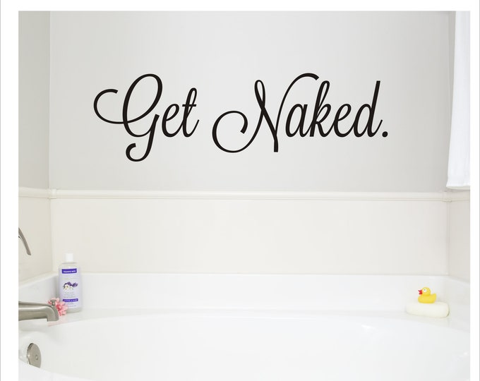 Get Naked Decal Funny Vinyl Decal for Bathroom Wall Tub or Shower Funny Cute Get Naked Decal for Sign Making