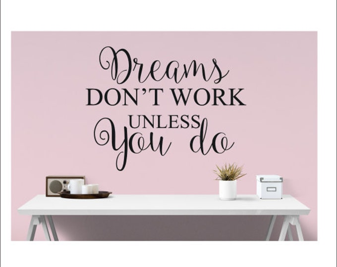 Dreams Don't Work Unless You Do Decal Vinyl Wall Decal Office Workspace Decal Inspirational Decal Dreams Decal Home Office Wall Decal