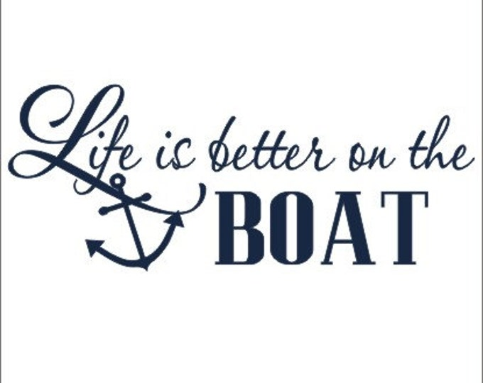 Life is Better on the Boat Wall Decal Anchor Wall Decal Lake House Decal Beach House Decal Nautical Wall Decal Boating Decal Anchor Decal