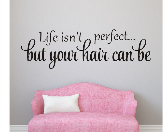 Hair Salon Decal Life Isn't Perfect But Your Hair Can Be Wall Decal for Hair Salon Beauty Shop Wall Decor