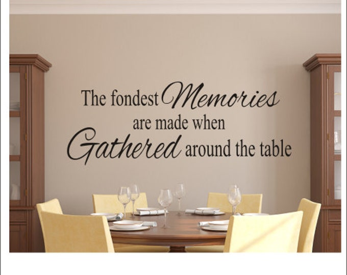 The Fondest Memories Decal Vinyl Wall Decal Kitchen Dining Room Decal Housewares Gathered Around the Table Decal Family Quote Wall Decal