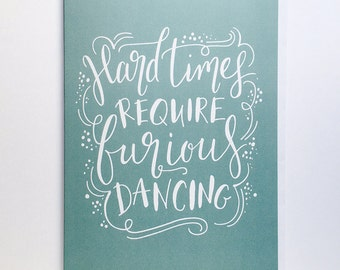 Greeting Card ~ Hard Times Require Furious Dancing ~ Humorous Message ~ Lettered Quote ~ Motivational Words