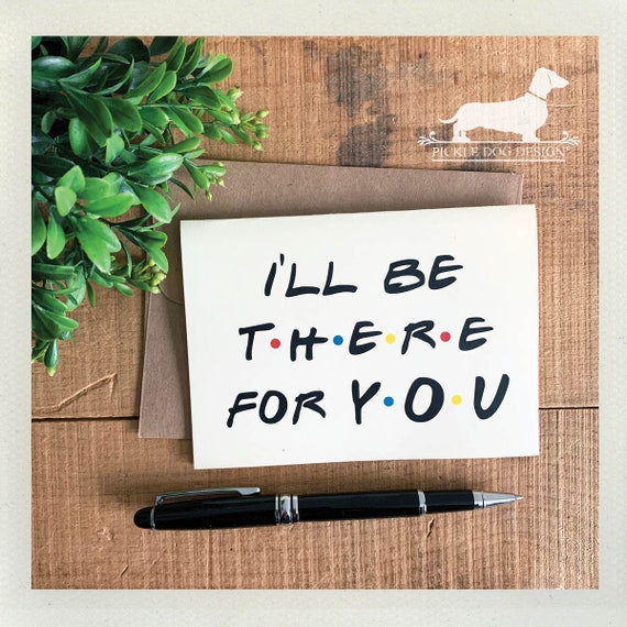 I'll Be There For You. Note Card
