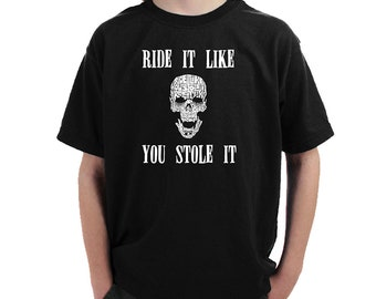 "Boy's T-shirt - Created out of Words ""Ride It Like You Stole It"""