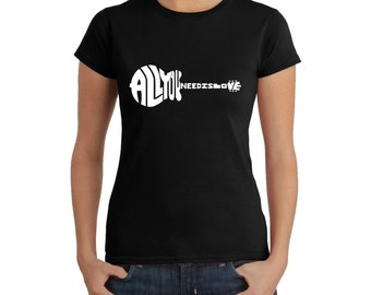 Women's T-shirt - All You Need Is Love Created Out of The Words All You Need is Love