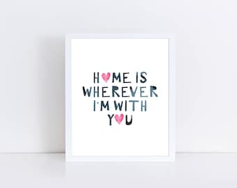 Home is wherever I'm with you, digital download, printable art, wall art, printable quote