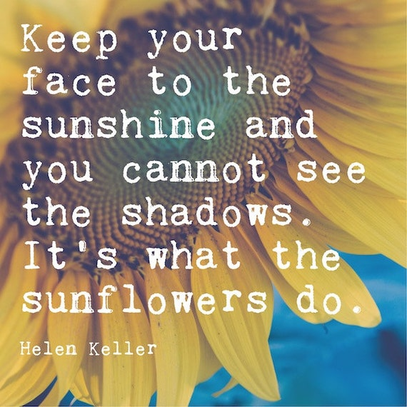 Inspirational Sunflower Print | Helen Keller Quote | Motivational Wall Art  | Keep Your Face To The Sunshine It\'s What the Sunflowers Do