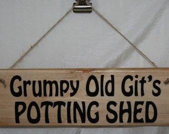 Merveilleux Grumpy Old Gitu0027s POTTING SHED Wood Shed Lawn Garden Gardening Sign Outdoor  Wall Door Rescued Reclaimed Upcycled Rustic Shabby Chic Wood