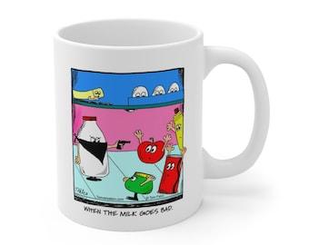 When the milk goes bad comic coffee Mug 11 oz