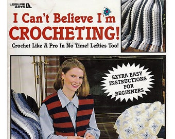 I can't believe I'm Crocheting! How to Crochet Right and Left Handed Pattern Book Leisure Arts 2738