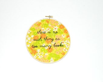 No such thing as too many books embroidery hoop wall art