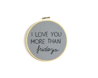 I love you more than Fridays embroidery hoop wall art