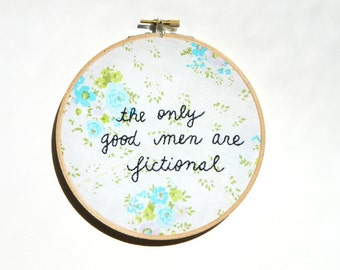 The only good men are fictional embroidery hoop wall art