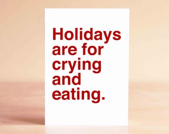 Funny Holiday Card, Funny Christmas Card, Funny New Years Card, Friend Holiday Card, Holidays are for crying and eating.