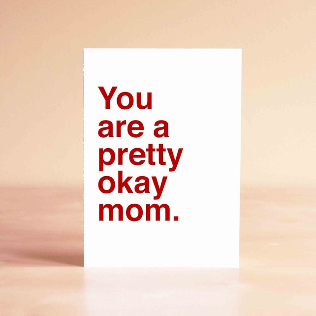 Funny Mothers Day Card - Mothers Day Gift - Funny Mom Card - Card for Mom - You are a pretty okay mom.