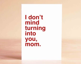 Funny Mothers Day Card, Funny Mothers Day Gift, Mother Gift, Funny Mom Card, Card from Daughter, I don't mind turning into you, mom.