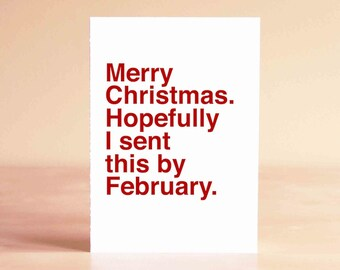 Funny Christmas Card, Funny Holiday Card, Late Christmas Card, Belated Christmas, Merry Christmas. Hopefully I sent this by February.