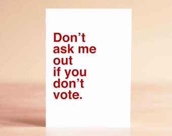 Funny Valentine Card, Valentine's Day Gift, Valentine Gift for Him, Best Friend Gifts, Don't ask me out if you don't vote.