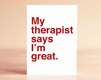 Funny Valentine Card, Valentine's Day Gift, Valentine Gift for Him, Best Friend Gifts, My therapist says I'm great.