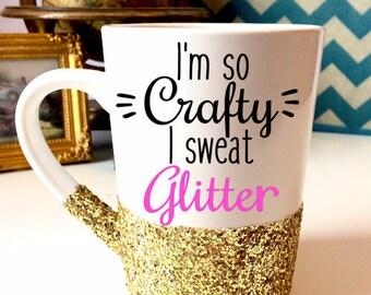 Glitter Coffee Mug Im So Crafty I Sweat Gift Mothers Day GIft Best Friend Sparkle