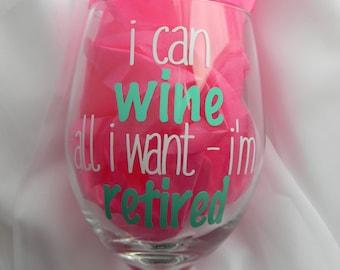 Retirement Wine Glass, Retirement Gift, Retirement Present, I can wine all I want I'm retired, Retirement Party, I'm Retired Wine Glass Gift