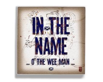 "Scottish saying ""In The Name o' the Wee Man"", 5 x 5 Art Block Wall Tile, Outlander, Sassenach, Edinburgh Glasgow Inverness Highlander"