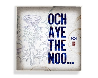 Och Aye The Noo, Scottish Greeting 5 x 5 Art Block Wall Tile