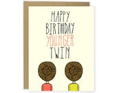 Twin Birthday Card - Younger Twin, Funny Twin Card, Funny Birthday Card, Twins Birthday Card, Happy Birthday Younger Twin