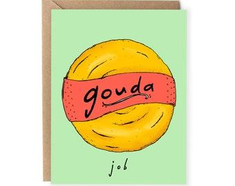 Funny Congrats Card, Pun Card, Gouda Job, Food Pun, Card For Friend, Grad, Coworker, Boyfriend, Husband, Congratulations Cards, For Him