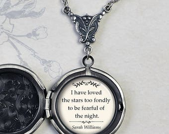 I have loved the Stars too fondly to be fearful of the night, Sarah Williams quote locket, quote jewelry photo locket