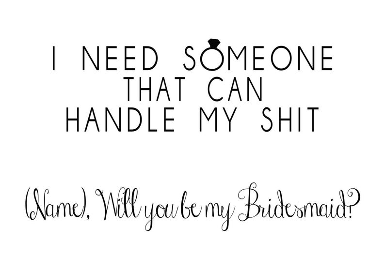 Will you be my bridesmaid card,printable bridesmaid card,i need someone that can handle my shit,personalized bridesmaid card-PRINT YOUR OWN