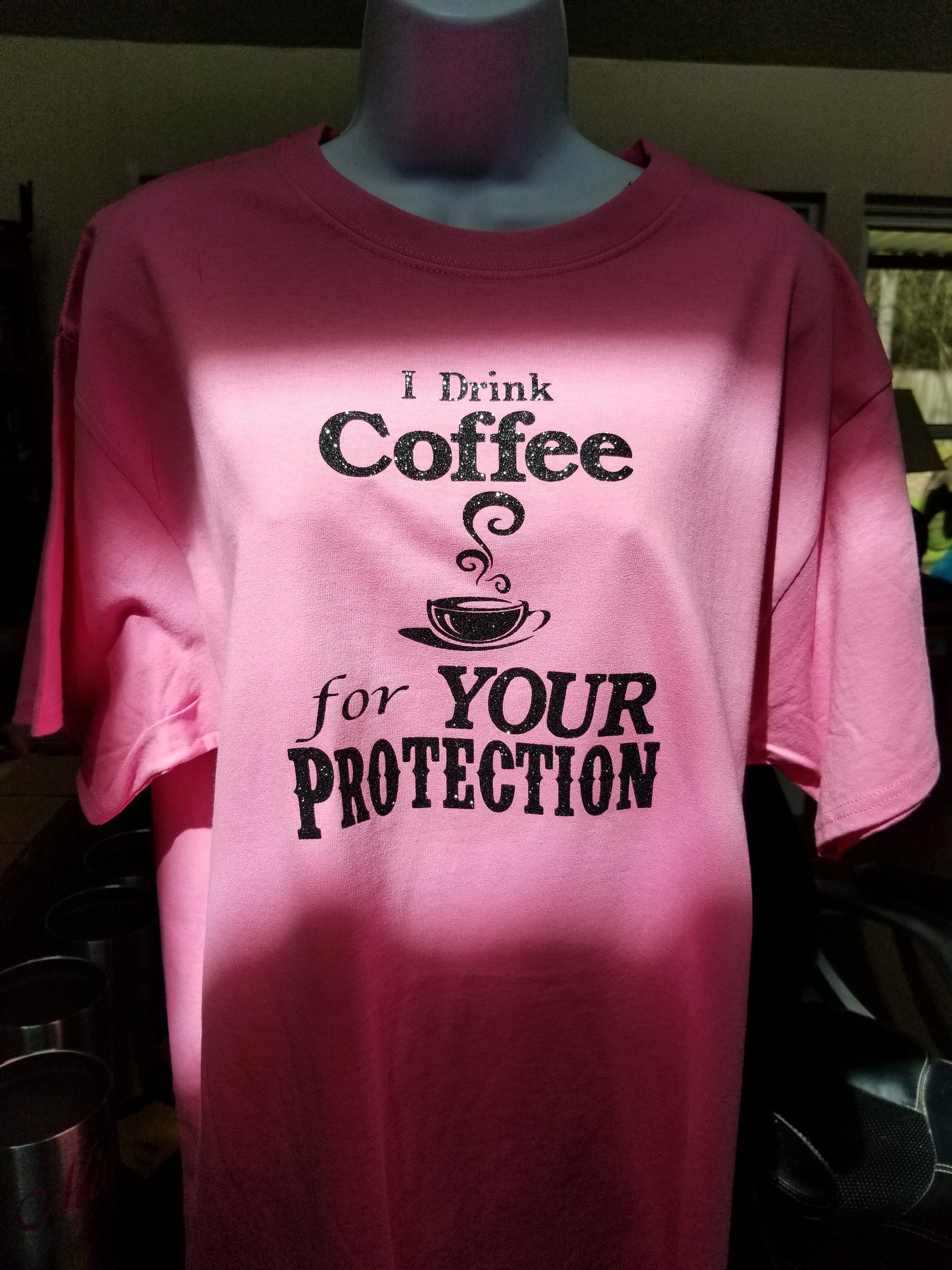 I Drink Coffee For Your Protection T Shirt Etsy