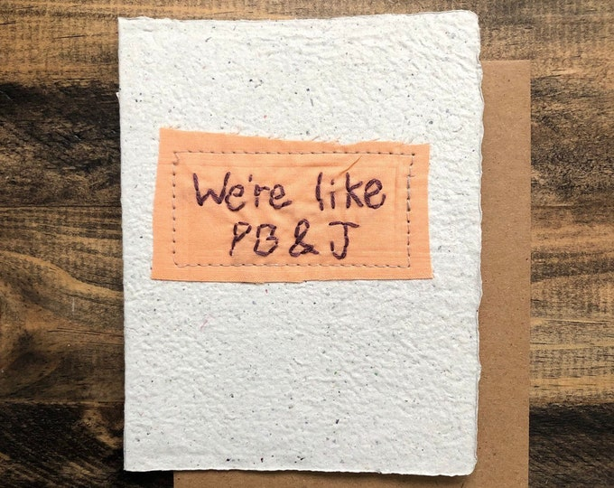 We're Like PB and J Greeting Card; Handmade Recycled Paper and Fabric; Valentine