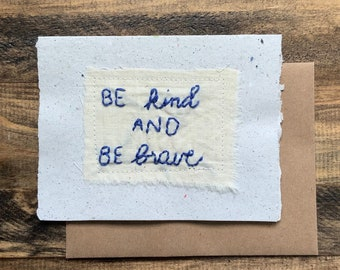 Be Kind and Brave; Greeting Card; Handmade Recycled Paper and Fabric